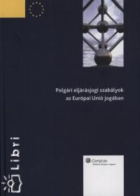Wopera Zsuzsa - Wallacher Lajos  (Szerk.) - Polgári eljárásjogi szabályok az Európai Unió jogában