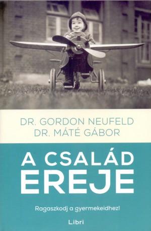 Dr. M�t� G�bor - Gordon Neufeld - A csal�d ereje