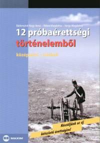Bádonyiné Nagy Ilona - Rákos Magdolna - Varga Magdolna - 12 próbaérettségi történelemből