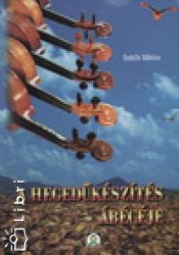 Sebők Miklós - A hegedűkészítés ábécéje