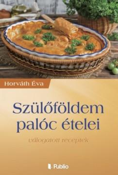 Horváth Éva - Szülőföldem palóc ételei - válogatott receptek