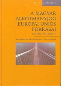 Dr. Dezső Márta  (Szerk.) - Vincze Attila  (Szerk.) - A magyar alkotmányjog Európai Uniós forrásai