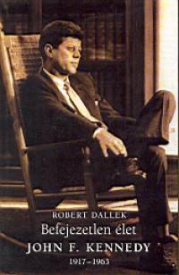 Robert Dallek - Befejezetlen élet