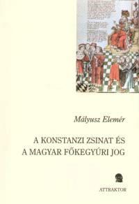 Mályusz Elemér - A konstanzi zsinat és a magyar főkegyúri jog