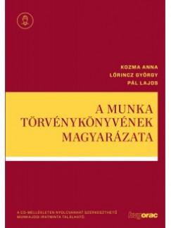 Dr. Kozma Anna - Dr. Lőrincz György - Pál Lajos - A Munka Törvénykönyvének magyarázata