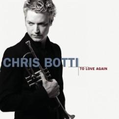 Chris Botti - To Love Again