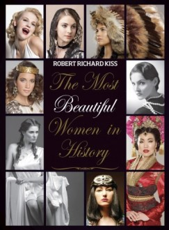 Kiss Robert Richard - The Most Beautiful Women in History