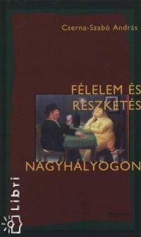 Cserna-Szabó András - Félelem és reszketés Nagyhályogon