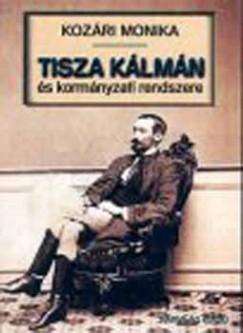 Kozári Monika - Tisza Kálmán és kormányzati rendszere