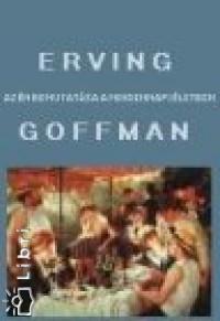 Erving Goffman - Az én bemutatása a mindennapi életben