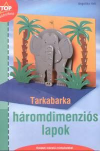 Angelika Heli - Tarkabarka háromdimenziós lapok - Eredeti méretű mintaívekkel
