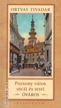 Ortvay Tivadar - Pozsony város utcái és terei - Óváros