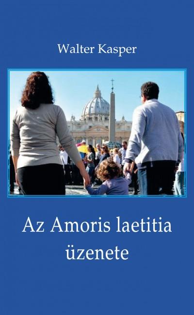 Walter Kasper - Az Amoris laetitia üzenete