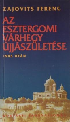 Zajovits Ferenc - Az esztergomi Várhegy újjászületése 1945 után