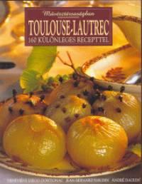 Geneviéve Diego-Dortignac - Jean-Bernard Naudin - Toulouse-Lautrec - 160 különleges recepttel