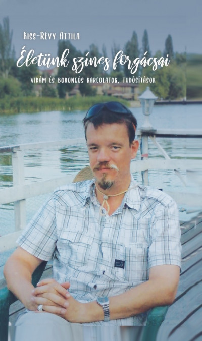Kiss-Révy Attila - Életünk színes forgácsai
