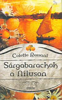 Colette Rossant - Sárgabarackok a Níluson