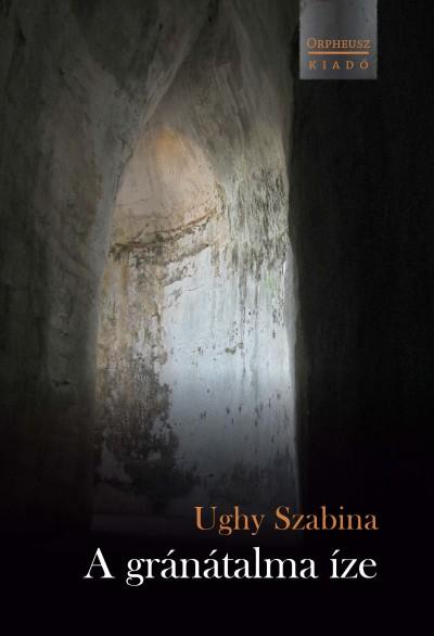 Ughy Szabina - A gránátalma íze