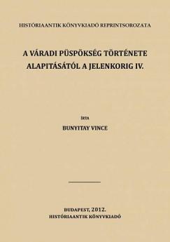 Bunyitay Vincze - A váradi püspökség története alapitásától a jelenkorig IV.