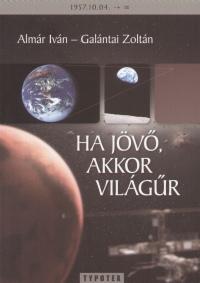 Almár Iván - Galántai Zoltán - Ha jövő, akkor világűr