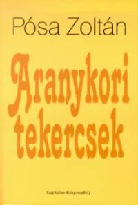 Pósa Zoltán - Aranykori tekercsek
