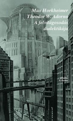 Theodor W. Adorno - Max Horkheimer - A felvilágosodás dialektikája