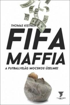 Kistner Thomas - Fifa maffia - A futballvilág mocskos üzelmei