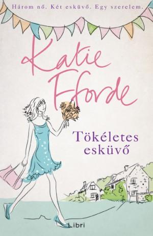 Katie Fforde - T�k�letes esk�v�