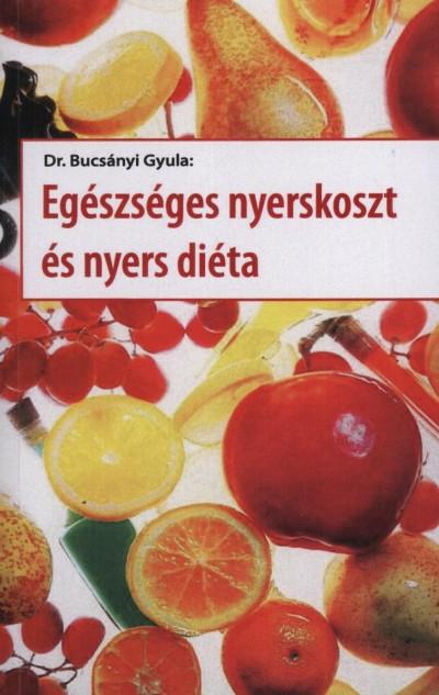 Dr. Bucsányi Gyula - Egészséges nyerskoszt és nyers diéta