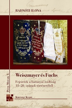 Radnóti Ilona - Weiszmayer és Fuchs - Fejezetek a baranyai zsidóság 18-20. századi történetéből