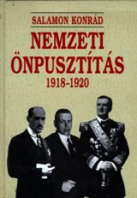 Salamon Konrád - Nemzeti önpusztítás 1918-1920