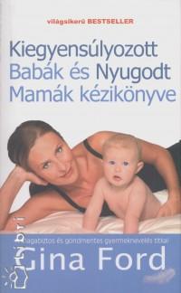 Gina Ford - A kiegyensúlyozott Babák és Nyugodt Mamák kézikönyve