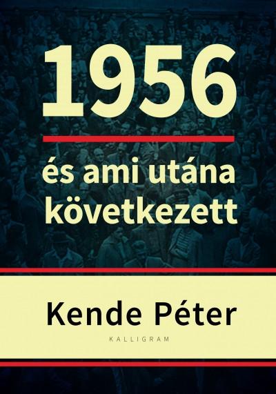 Kende Péter - 1956 és ami utána következett