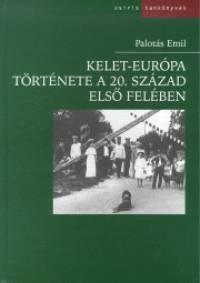 Palotás Emil - Kelet-Európa története a 20. század első felében