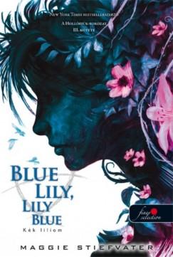 Maggie Stiefvater - Blue Lily, Lily Blue - Kék liliom - kemény kötés