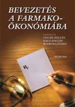 Bodrogi József  (Szerk.) - Kaló Zoltán  (Szerk.) - Vincze Zoltán  (Szerk.) - Bevezetés a farmakóökonómiába