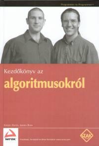 Simon Harris - James Ross - Kis Ádám  (Szerk.) - Kezdőkönyv az algoritmusokról