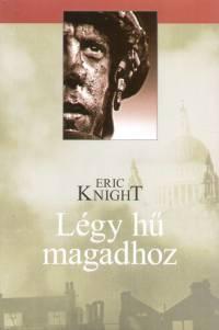 Eric Knight - Légy hű magadhoz