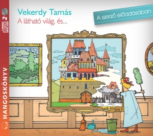 Dr. Mojzer Gy�z� (Szerk.) - Vekerdy Tam�s - Vekerdy Tam�s - A l�that� vil�g, �s ... - Hangosk�nyv