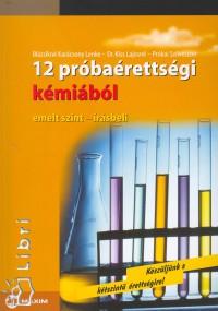 Blázsikné Karácsony Lenke - Dr. Kiss Lajosné - Prókai Szilveszter - 12 próbaérettségi kémiából