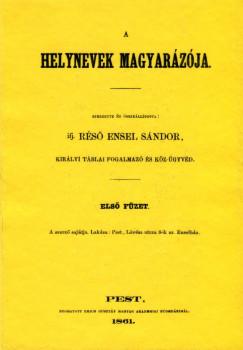 Réső Ensel Sándor - A helynevek magyarázója I-IV.