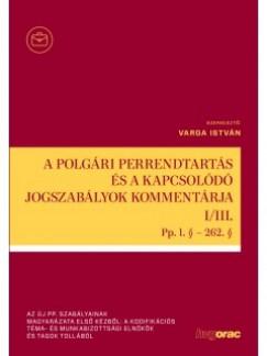 Varga István  (Szerk.) - A polgári perrendtartás és a kapcsolódó jogszabályok kommentárja I-III.