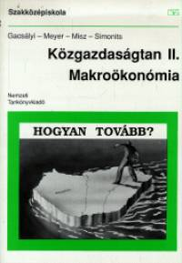 Dr. Gacsályi István - Dietmar Meyer - Misz József - Dr. Simonits Zsuzsanna - Közgazdaságtan II. - Makroökonómia