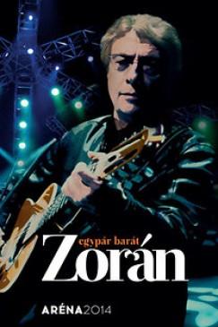 Zorán - Egypár barát - ARÉNA 2014 - DVD