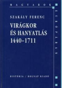 Szakály Ferenc - Glatz Ferenc  (Szerk.) - Virágkor és hanyatlás 1440-1711