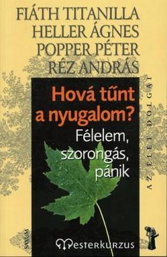 Fiáth Titanilla - Heller Ágnes - Popper Péter - Réz András - Hová tűnt a nyugalom? Félelem, szorongás, pánik