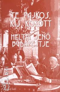 Heltai Jenő - Győrei Zsolt  (Szerk.) - Te pajkos, kis kokott