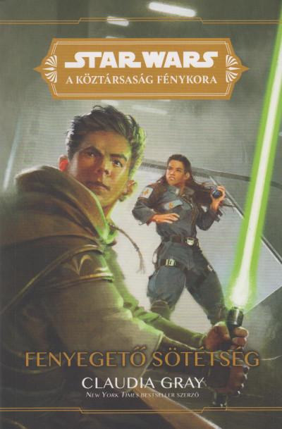 Claudia Gray - Star Wars: A Köztársaság Fénykora - Fenyegető sötétség