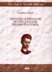 Varsányi József - Mondák a néhai jó Petőfi Sándor példás életéből