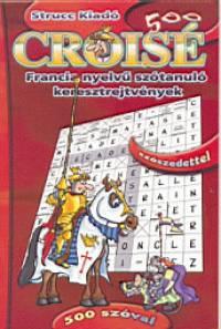 Palotai Péter  (Szerk.) - Croisé 500 - francia nyelvű szótanuló keresztrejtvények